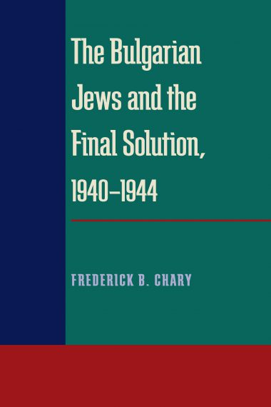 The Bulgarian Jews and the Final Solution, 1940-1944