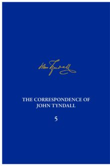 The Correspondence of John Tyndall Volume 5