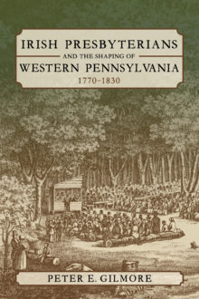 Irish Presbyterians and the Shaping of Western Pennsylvania, 1770-1830