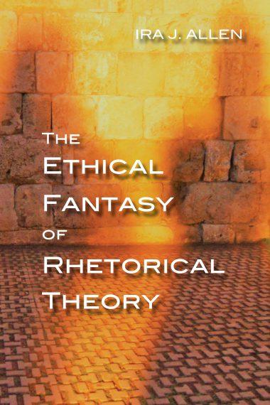 The Ethical Fantasy of Rhetorical Theory