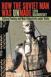 How the Soviet Man Was Unmade
