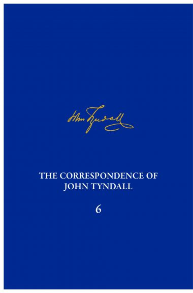 The Correspondence of John Tyndall, Volume 6