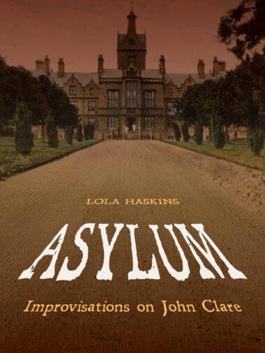 Asylum: Improvisations on John Clare