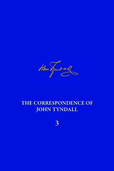 The Correspondence of John Tyndall, Volume 3