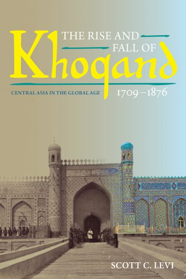The Rise and Fall of Khoqand, 1709-1876