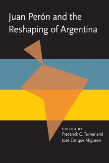 Juan Peron and the Reshaping of Argentina
