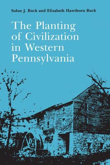 The Planting of Civilization in Western Pennsylvania