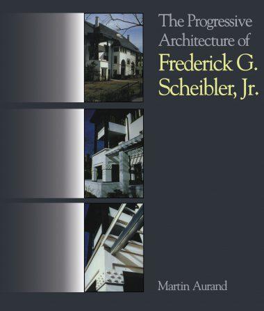 The Progressive Architecture Of Frederick G. Scheibler, Jr
