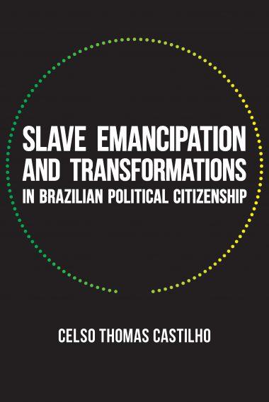 Slave Emancipation and Transformations in Brazilian Political Citizenship
