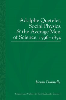Adolphe Quetelet, Social Physics and the Average Men of Science, 1796-1874