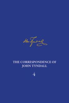 The Correspondence of John Tyndall, Volume 4