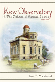 Kew Observatory and the Evolution of Victorian Science, 1840–1910