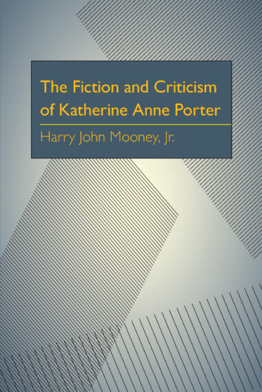 The Fiction and Criticism of Katherine Anne Porter