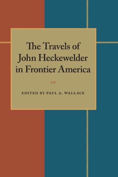 The Travels of John Heckewelder in Frontier America