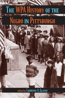 The WPA History of the Negro in Pittsburgh