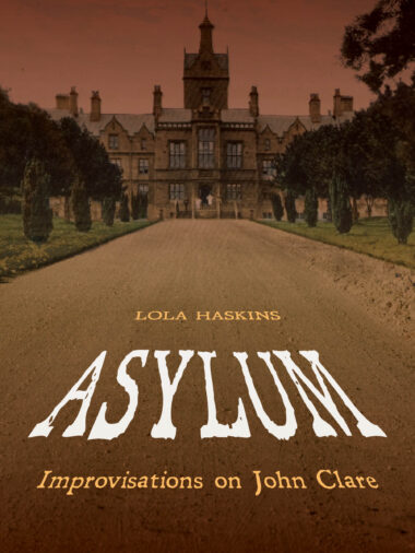 Asylum: Improvisations on John Clare