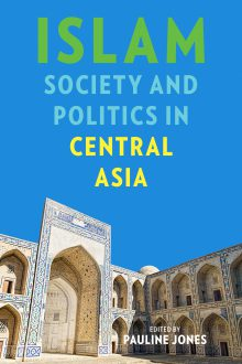 Islam, Society, and Politics in Central Asia