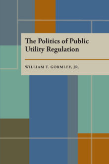 The Politics of Public Utility Regulation