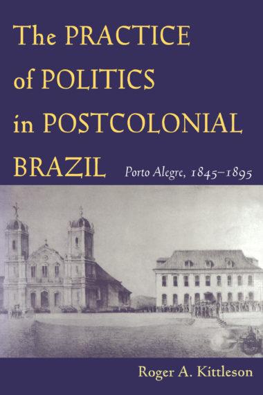 The Practice of Politics in Postcolonial Brazil