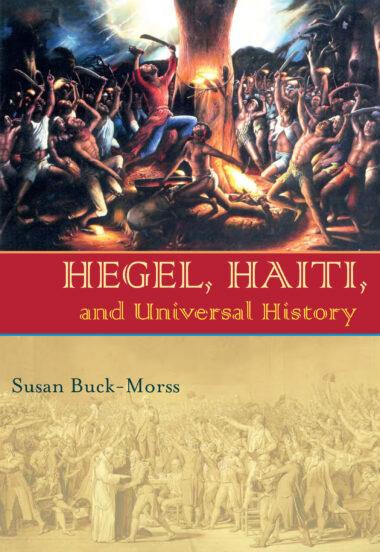 Hegel, Haiti, and Universal History