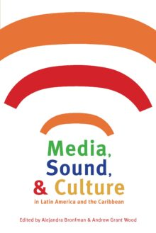 Media, Sound, and Culture in Latin America and the Caribbean