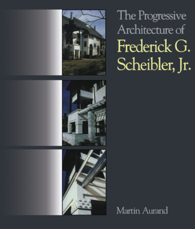 The Progressive Architecture Of Frederick G. Scheibler, Jr