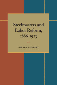 Steelmasters and Labor Reform, 1886-1923
