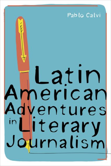 Latin American Adventures in Literary Journalism