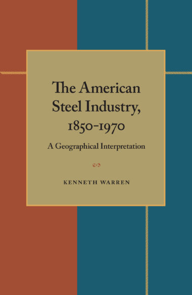 The American Steel Industry, 1850–1970