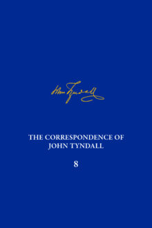 The Correspondence of John Tyndall, Volume 8
