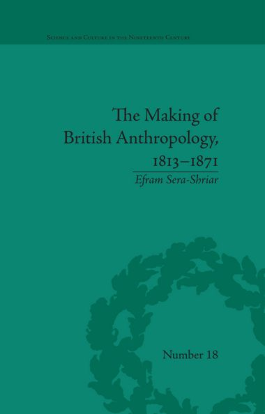 The Making of British Anthropology, 1813-1871