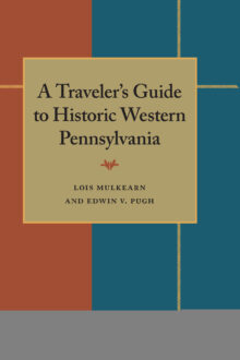 A Traveler's Guide to Historic Western Pennsylvania
