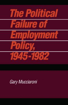 The Political Failure of Employment Policy, 1945–1982