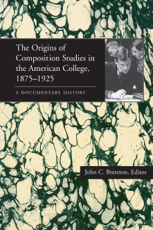 The Origins of Composition Studies in the American College, 1875–1925