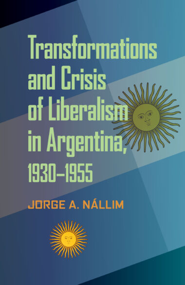 Transformations and Crisis of Liberalism in Argentina, 1930–1955
