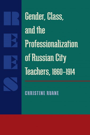 Gender, Class, and the Professionalization of Russian City Teachers, 1860–1914