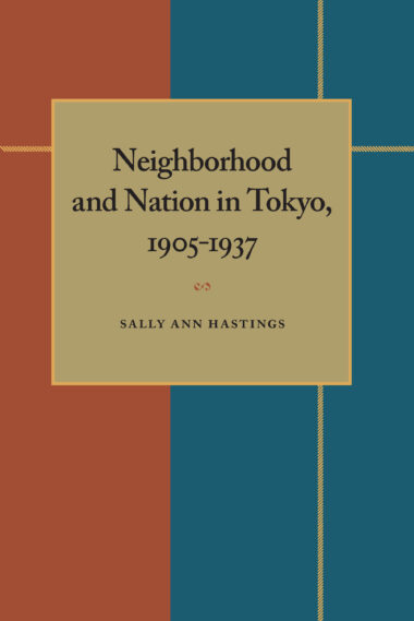 Neighborhood and Nation in Tokyo, 1905–1937