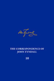 The Correspondence of John Tyndall, Volume 10