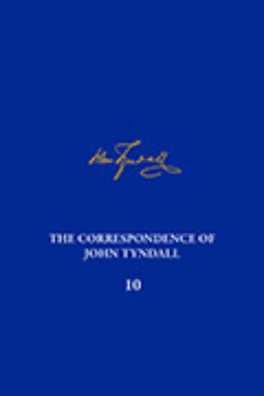The Correspondence of John Tyndall, Volume 10