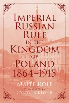 Imperial Russian Rule in the Kingdom of Poland, 1864-1915